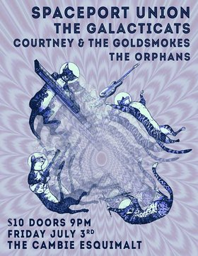 A night of AMAZING ROCK FROM SPACE: Spaceport Union, Galacticats  (from Guelph, Ontario, Planet Earth), Courtney and the Gold Smokes, The Orphans @ The Cambie at the  Esquimalt Inn Jul 3 2015 - Mar 31st @ The Cambie at the  Esquimalt Inn