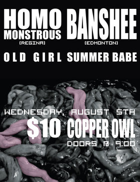 Homo Montrous, Banshee, Summer Babe, Old Girl @ Copper Owl Aug 5 2015 - Oct 19th @ Copper Owl
