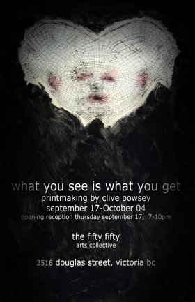 What You See Is what You Get : Printmaking By: Clive Powsey @ the fifty fifty arts collective Sep 17 2015 - Mar 23rd @ the fifty fifty arts collective