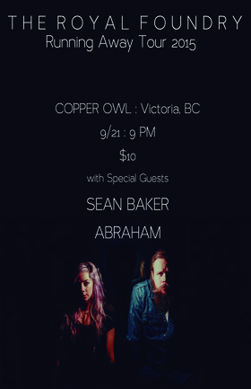 The Royal Foundry , Sean Baker, Abraham @ Copper Owl Sep 21 2015 - Oct 27th @ Copper Owl