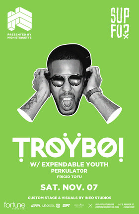 TroyBoi [UK] Sup Fu? Saturdays: TroyBoi, Expendable Youth, Perkulat0r, Frigid Tofu @ Fortune Sound Club Nov 7 2015 - Mar 29th @ Fortune Sound Club