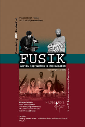 Fusik: Worldly Approaches to Improvisation: Hildegard's Ghost, Sina Ettehad, Amarjeet Singh @ Kay Meek Centre Dec 17 2015 - Dec 5th @ Kay Meek Centre