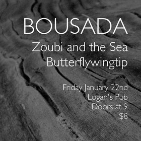 BOUSADA, Zoubi and the Sea & Butterflywingtip: BOUSADA, Zoubi and the Sea, Butterflywingtip @ Logan's Pub Jan 22 2016 - Aug 6th @ Logan's Pub