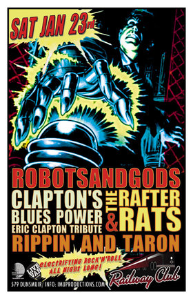 ROBOTSANDGODS, Clapton's Blues Power, Rippin' and Taron, The RAFTER RATS @ Railway Club Jan 23 2016 - Feb 24th @ Railway Club
