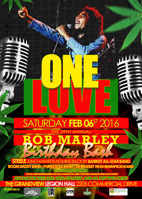 ONE LOVE The 29th Annual Bob Marley Birthday Bash: STEELE, BOOM-DADDY Band, Purple Soul, DJ Bradley, MC. George Barrett @ Commercial Drive/Grandview Legion Hall Feb 6 2016 - Jan 17th @ Commercial Drive/Grandview Legion Hall
