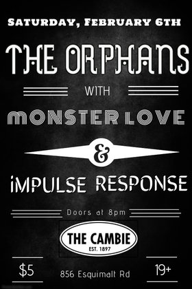 The Orphans, Monster Love, Impulse Response @ The Cambie at the  Esquimalt Inn Feb 6 2016 - Dec 8th @ The Cambie at the  Esquimalt Inn