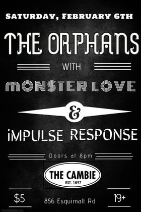 The Orphans, Monster Love, Impulse Response @ The Cambie at the  Esquimalt Inn Feb 6 2016 - Mar 31st @ The Cambie at the  Esquimalt Inn