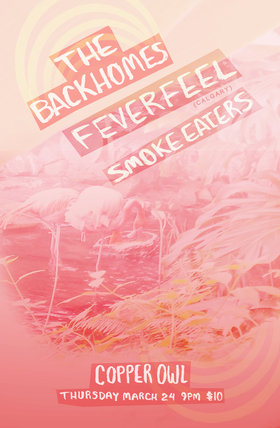 The Backhomes, Fever Feel , Smoke Eaters @ Copper Owl Mar 24 2016 - Feb 24th @ Copper Owl