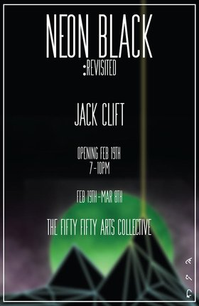 NEON BLACK: revisited: Jack Clift Robinson @ the fifty fifty arts collective Feb 19 2016 - Mar 23rd @ the fifty fifty arts collective