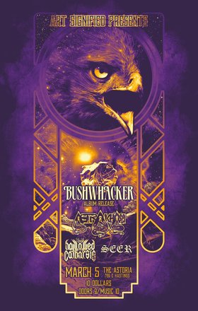 Bushwhacker (Album Release), Astrakhan, The Hallowed Catharsis, SEER @ The Astoria  Mar 5 2016 - Jun 27th @ The Astoria