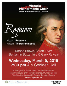 Mozart REQUIEM & Haydn THERESIENMESSE: Victoria Philharmonic Choir, Victoria Symphony (Members of the), Donna Brown (soprano), Sarah Fryer (Mezzo-soprano), Benjamin Butterfield,  Gary Relyea @ Alix Goolden Performance Hall Mar 9 2016 - Feb 23rd @ Alix Goolden Performance Hall