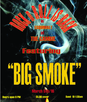 Big Smoke Band @ The Cambie at the  Esquimalt Inn Mar 5 2016 - Mar 31st @ The Cambie at the  Esquimalt Inn