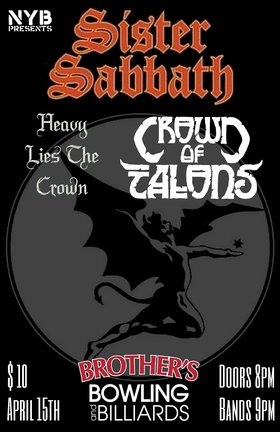 Sister Sabbath, Heavy Lies The Crown, Crown of Talons @ Brothers Bowling and Billiards Apr 15 2016 - Nov 26th @ Brothers Bowling and Billiards