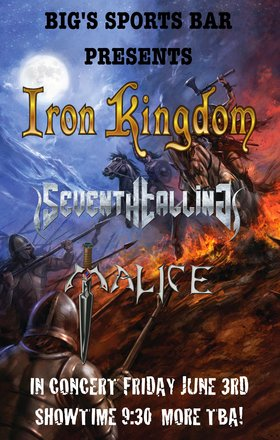 Iron Kingdom, Seventh Calling, Malice @ Big's Sports Bar Jun 3 2016 - Jun 6th @ Big's Sports Bar