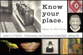 Know your place. @ Community Arts Council of the Saanich Peninsula Apr 11 2016 - Jan 28th @ Community Arts Council of the Saanich Peninsula