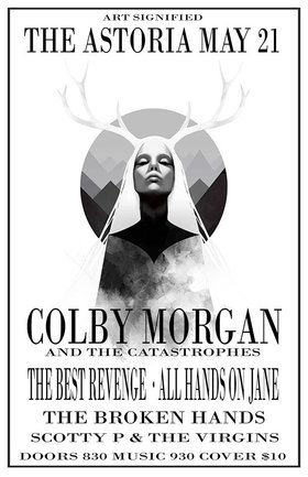 Colby Morgan & The Catastrophes, The Best Revenge, All Hands On Jane (Calgary), The Broken Hands, Scotty P and The Virgins @ The Astoria  May 21 2016 - Aug 21st @ The Astoria