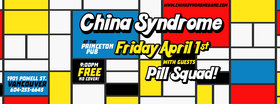 China Syndrome, Pill Squad @ Princeton Pub Apr 1 2016 - May 31st @ Princeton Pub