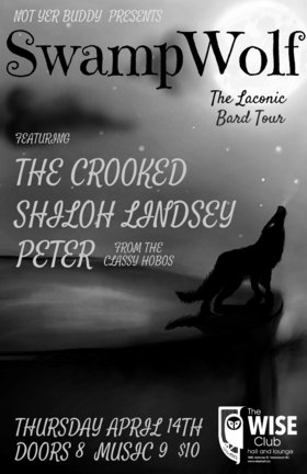 SwampWolf, The Crooked, Shiloh Lindsey, Peter -of Classy Hobos @ WISE Hall Apr 14 2016 - Nov 26th @ WISE Hall