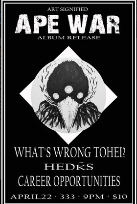 "APE WAR 7"" Release Show: Ape War, What's Wrong Tohei?, HEDKS, Career Opportunities @ 333 Apr 22 2016 - Dec 13th @ 333"