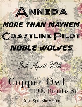 Noble Wolves, Coastline Pilot, More Than Mayhem, Anneda @ Copper Owl Apr 30 2016 - Jun 2nd @ Copper Owl