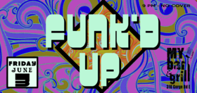 Funk'd Up @ My Bar and Grill Jun 3 2016 - Nov 23rd @ My Bar and Grill