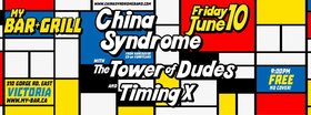 China Syndrome, The Tower of Dudes, Timing X @ My Bar and Grill Jun 10 2016 - May 31st @ My Bar and Grill