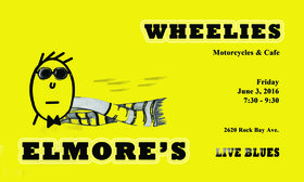 ELMORE's BAR & GRILL @ Wheelies Motorcyles Jun 3 2016 - Feb 20th @ Wheelies Motorcyles