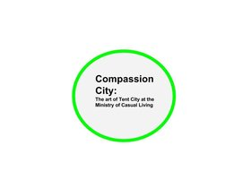 Compassion City: The art of tent city at the Ministry of Casual Living - Oct 17th @ 1056 North Park Ministry of Casual Living