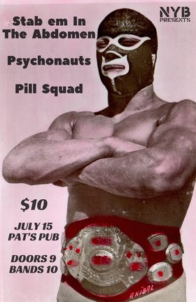 Stab Em in the Abdomen, The Psychonauts, Pill Squad @ Pat's Pub Jul 15 2016 - May 31st @ Pat's Pub