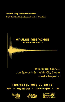 Eventide/Soul in the Square After Party: Impulse Response, Jon Epworth and the VIc City Sweat, musicofmymind @ Copper Owl Jul 7 2016 - Dec 8th @ Copper Owl