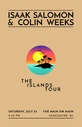 The Islands Tour: Isaak Salomon, Colin Weeks @ The Main Jul 23 2016 - Mar 28th @ The Main