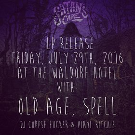 Satan's Cape LP Release Show: Satan's Cape, Spell, Oldage, DJ Corpse Fucker   (all night), DJ Vinyl Ritchie (Tiki Room) @ The Waldorf Jul 29 2016 - Aug 17th @ The Waldorf