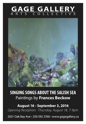 Singing Songs About The Salish Sea: Frances Beckow @ Gage Gallery Arts Collective Aug 16 2016 - Apr 8th @ Gage Gallery Arts Collective