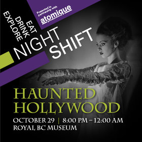 Night Shift: Haunted Hollywood, The Righteous Rainbows of Togetherness, Bučan Bučan, Dj Bellyfish @ Royal BC Museum Oct 29 2016 - Nov 24th @ Royal BC Museum