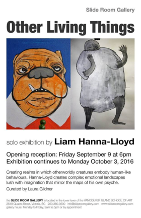 Other Living Things: Solo Exhibition by Liam Hanna Lloyd: Liam Hanna-Lloyd @ Slide Room Gallery Sep 9 2016 - Jan 16th @ Slide Room Gallery