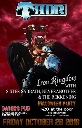 Thor, Iron Kingdom, Sister Sabbath, Never Another, THE REKKENING @ Gator's Pub Oct 28 2016 - Dec 3rd @ Gator's Pub
