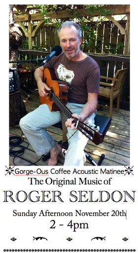 Sunday Acoustic Matinee: Roger Seldon @ Gorge-ous Coffee Nov 20 2016 - Feb 16th @ Gorge-ous Coffee