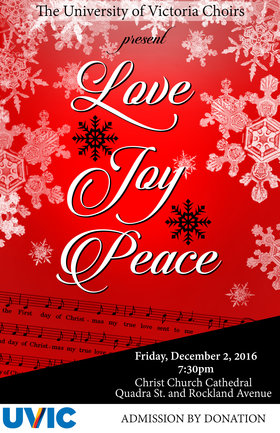 University of Victoria Choirs presents LOVE, JOY, and PEACE!: Uvic Chorus, Chamber Singers, Vocal Jazz Ensemble, Special Guest, Patrick Boyle, trumpet @ Christ Church Cathedral  Dec 2 2016 - Sep 20th @ Christ Church Cathedral