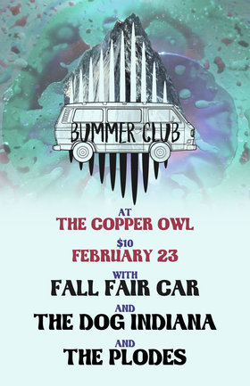 Fall Fair Car, The Plodes, The Dog Indiana , Bummer Club @ Copper Owl Feb 23 2017 - Dec 3rd @ Copper Owl