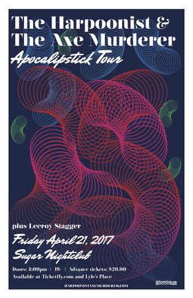 Harpoonist & the Axe Murderer, Leeroy Stagger @ Capital Ballroom Apr 21 2017 - Aug 25th @ Capital Ballroom
