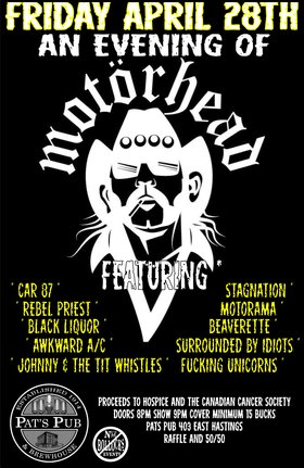 AN EVENING OF MOTORHEAD ~ TRIBUTE TO LEMMY~: Car 87, STAGNATION, Rebel Priest, Motorama, SURROUNDED BY IDIOTS, AWKWARD AC, BLACK LIQUOR, Johnny and the Tit Whistles, Fucking Unicorns, BEAVERETTE @ Pat's Pub Apr 28 2017 - Mar 31st @ Pat's Pub