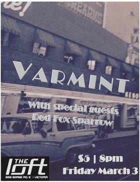 Varmint, Red Fox Sparrow @ The Loft (Victoria) Mar 3 2017 - Oct 18th @ The Loft (Victoria)