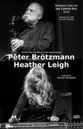 Peter Brötzmann,  Heather Leigh, Insular Dwarfism @ Copper Owl Jun 1 2017 - Jun 6th @ Copper Owl
