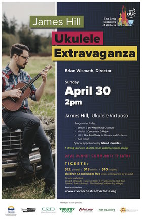 James Hill Ukulele Extravaganza: The Civic Orchestra of Victoria, James Hill (Ukulele), Island Ukuleles @ Dave Dunnet Community Theatre (Oak Bay High School) Apr 30 2017 - Feb 26th @ Dave Dunnet Community Theatre (Oak Bay High School)