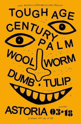 Woolworm, TULIP , Century Palm, DUMB , Tough Age @ The Astoria Mar 18 2017 - Jan 28th @ The Astoria