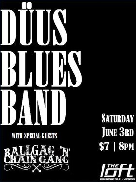 Swmpy Bluesy Rock n' Roll: Duus Blues Band`, Ball Gag n' Chain Gang @ The Loft (Victoria) Jun 3 2017 - Apr 18th @ The Loft (Victoria)