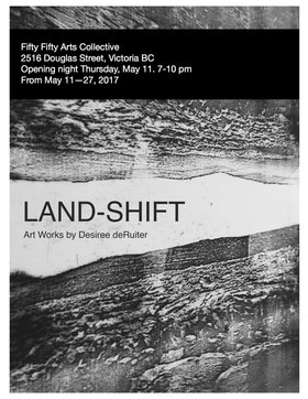 LAND-SHIFT : Art Works by Desiree deRuiter - Sep 17th @ the fifty fifty arts collective