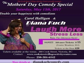 Mother's Day Comedy Special: Diana Kuch, Carol Halligan @ Cook Street Village Activity Centre May 13 2017 - Apr 4th @ Cook Street Village Activity Centre