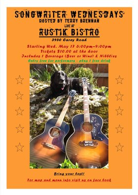 Songwriter Wednesdays, hosted by: Terry Brennan @ Rustik Bistro May 17 2017 - Jun 2nd @ Rustik Bistro