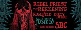Rebel Priest, THE REKKENING, rumsfeld, DIRTY DEBBIE @ SBC Restaurant Jun 10 2017 - Dec 5th @ SBC Restaurant